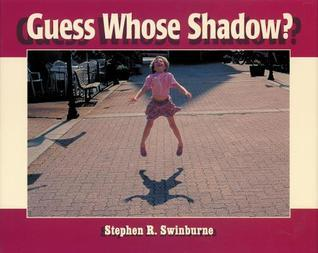 Guess Whose Shadow? Stephen R. Swinburne