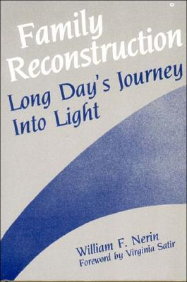 Family Reconstruction: Long Days Journey into Light  by  William F. Nerin
