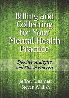 Billing and Collecting for Your Mental Health Practice: Effective Strategies and Ethical Practice  by  Jeffrey E. Barnett