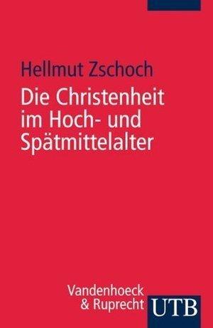 Die Christenheit im Hoch- und Spätmittelalter Hellmut Zschoch