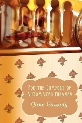 For the Comfort of Automated Phrases Jane Cassady