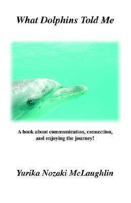 What Dolphins Told Me Yurika Nozaki McLaughlin