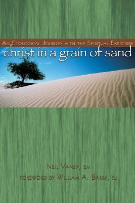 Christ in a Grain of Sand: An Ecological Journey with the Spiritual Exercises  by  Neil Vaney