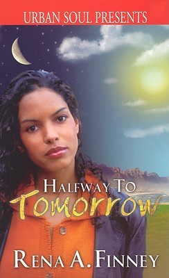 Halfway To Tomorrow (Urban Soul) Rena A. Finney