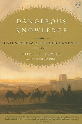 Dangerous Knowledge: Orientalism and Its Discontents Robert Irwin