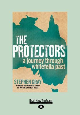 The Protectors: A Journey Through Whitefella Past (Large Print 16pt) Stephen Gray