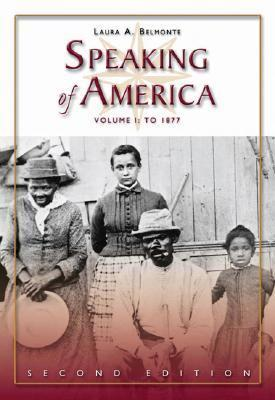 Speaking of America: Readings in U.S. History, Vol. I: To 1877 Laura A. Belmonte