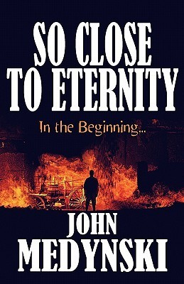 So Close to Eternity: In the Beginning… The war years 1939 – 1945 Enter the PROMISE LAND: Part One John Medynski
