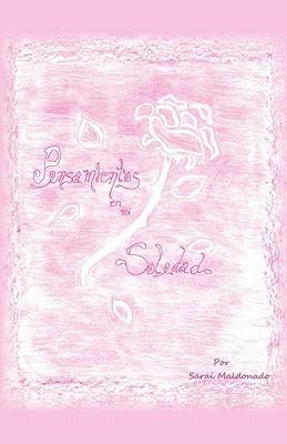 Pensamientos En Mi Soledad  by  Sarai Maldonado