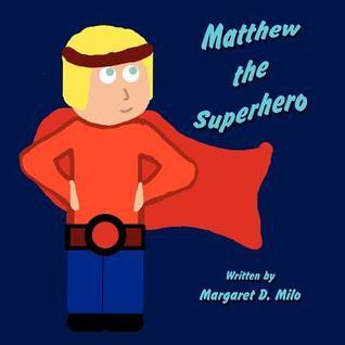 Matthew the Superhero Margaret D. Milo