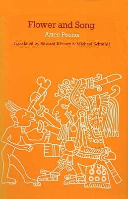Flower and Song: Poems of the Aztec Peoples Edward Kissam