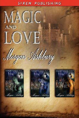 Magic and Love [The Prince and the Single Mom: The Princess and the Bodyguard: A Prince for Sophie]  by  Morgan Ashbury