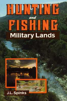 Hunting & Fishing Military Land  by  J. L. Spinks