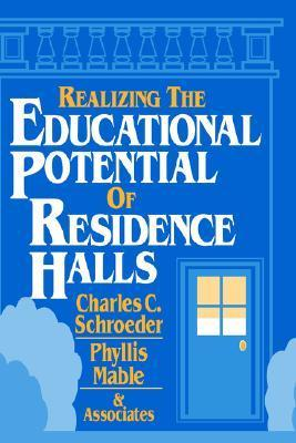 Realizing Educ. Potential of Res. Halls Charles C. Schroeder