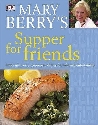 Mary Berrys Supper For Friends  by  Mary  Berry