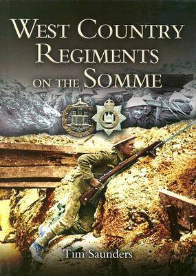 Westcountry Regiments on the Somme  by  Tim Saunders