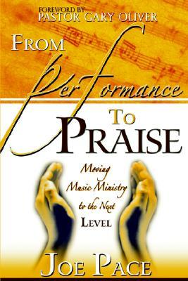 From Performance to Praise Joseph Pace