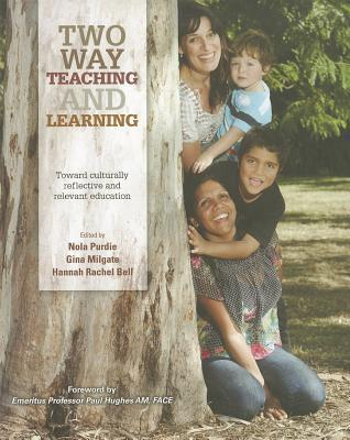 Two Way Teaching and Learning: Toward Culturally Reflective and Relevant Education  by  Nola Purdie