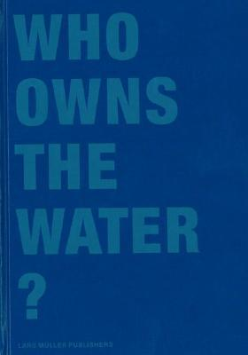 Who Owns the Water?  by  Princeton Architectural Press
