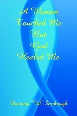 A Woman Touched Me, But God Healed Me Davronia Scarbrough