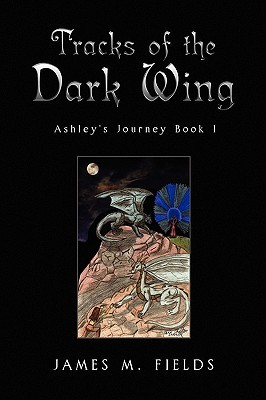 Tracks of the Dark Wing, Ashleys Journey Book 1  by  James M. Fields