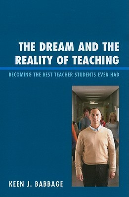 The Dream and the Reality of Teaching: Becoming the Best Teacher Students Ever Had  by  Keen Babbage