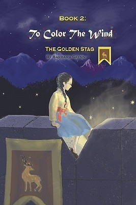 Book 2: To Color the Wind: The Golden Stag Barbara Glynn
