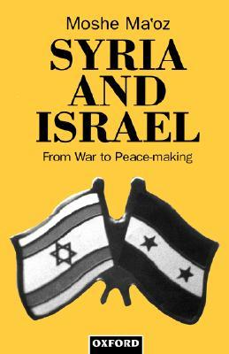 Syria and Israel: From War to Peacemaking  by  Moshe Maoz