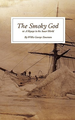 The Smoky God: Or a Voyage to the Inner World  by  Willis George Emerson