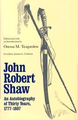 John Robert Shaw: Autobiography Of Thirty Years, 1777-1807  by  John Robert Shaw