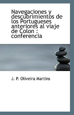Navegaciones y descubrimientos de los portugueses anteriores al viaje de Colón : conferencia Oliveira Martins