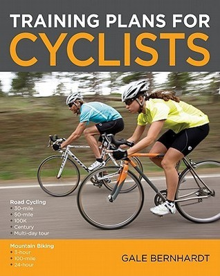 Training Plans for Cyclists Gale Bernhardt