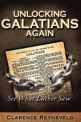 Unlocking Galatians Again Clarence Reyneveld