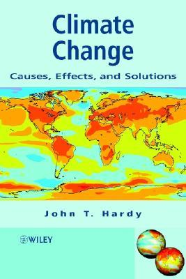 Climate Change: Causes, Effects, And Solutions  by  John T. Hardy