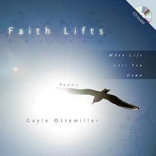 Faith Lifts: When Life Lets You Down  by  Gayle Ottemiller