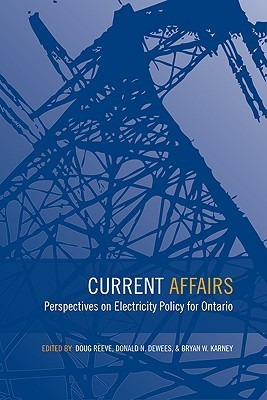 Current Affairs: Perspectives on Electricity Policy for Ontario  by  Douglas Reeve