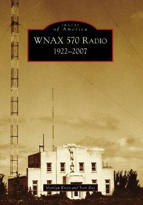 WNAX  570  Radio:  1922-2007   (SD)  by  Marilyn  Kratz