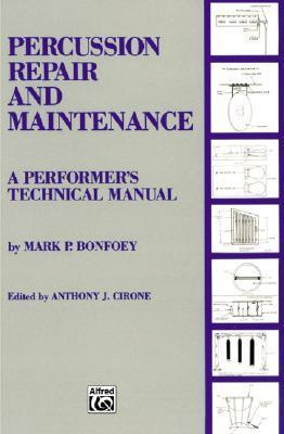 Percussion Repair and Maintenance: A Performers Technical Manual  by  Mark P. Bonfoey
