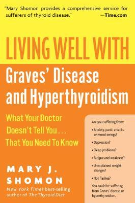 Living Well with Graves Disease and Hyperthyroidism: What Your Doctor Doesnt Tell You...That You Need to Know  by  Mary J. Shomon