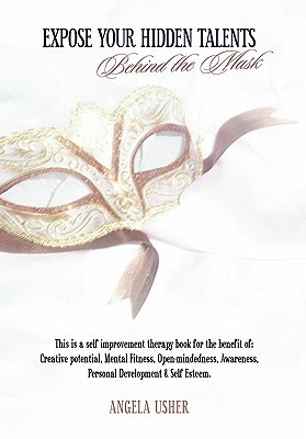 Expose Your Hidden Talents: Behind the Mask  by  Angela Usher