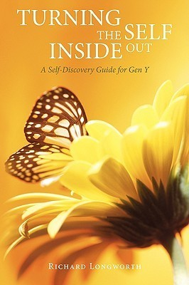 Turning the Self Inside Out: A Self-Discovery Guidebook for Gen y Richard Longworth