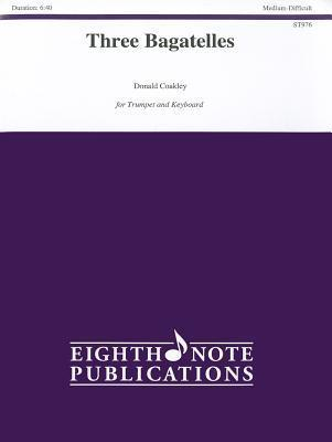 Three Bagatelles: For Trumpet and Keyboard Donald Coakley