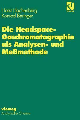 Die Headspace-Gaschromatographie ALS Analysen- Und Messmethode  by  Horst Hachenberg