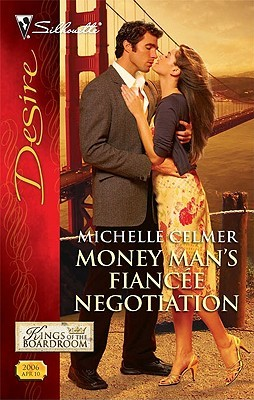 Money Mans Fiancee Negotiation (Kings of the Boardroom #4)  by  Michelle Celmer