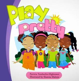 Play Pretty  by  Patricia Tomberlin-Hightower