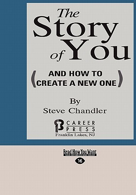 The Story of You: And How to Create a New One Steve Chandler