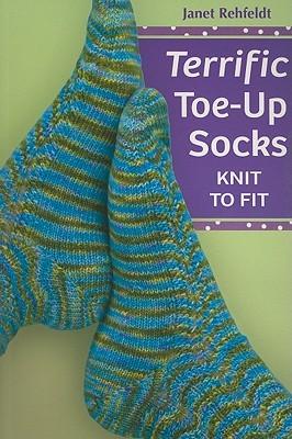 Terrific Toe-Up Socks: Knit to Fit Janet Rehfeldt