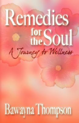 Remedies for the Soul: A Journey to Wellness  by  Bawayna Thompson