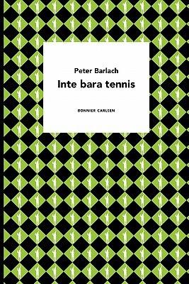 Inte Bara Tennis  by  Peter Barlach