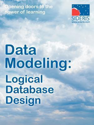 Data Modeling: Logical Database Design  by  Sideris Courseware Corp